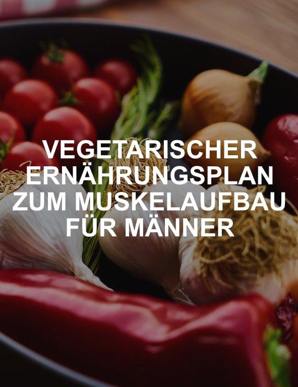 Vegetarischer Ernährungsplan zum Muskelaufbau für Männer