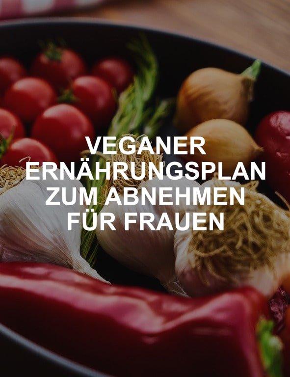 Veganer Ernährungsplan zum Abnehmen für Frauen
