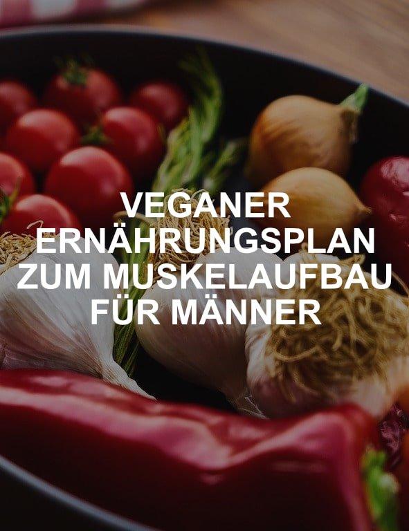 Veganer Ernährungsplan zum Muskelaufbau für Männer