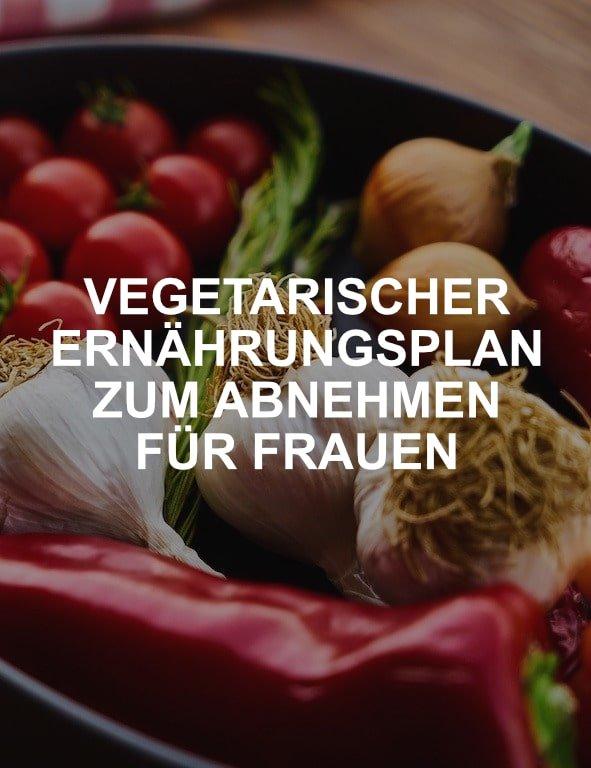 Vegetarischer Ernährungsplan zum Abnehmen für Frauen