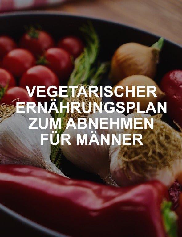 Vegetarischer Ernährungsplan zum Abnehmen für Männer