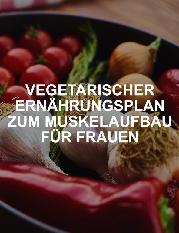 Vegetarischer Ernährungsplan zum Muskelaufbau für Frauen