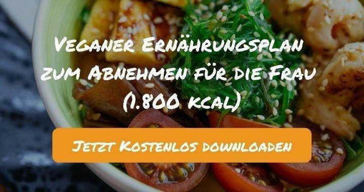 Veganer Ernährungsplan zum Abnehmen für die Frau (1.800 kcal) - Kostenlos als PDF zum Downloaden bei Natty Gains - Gesund ernähren leicht gemacht