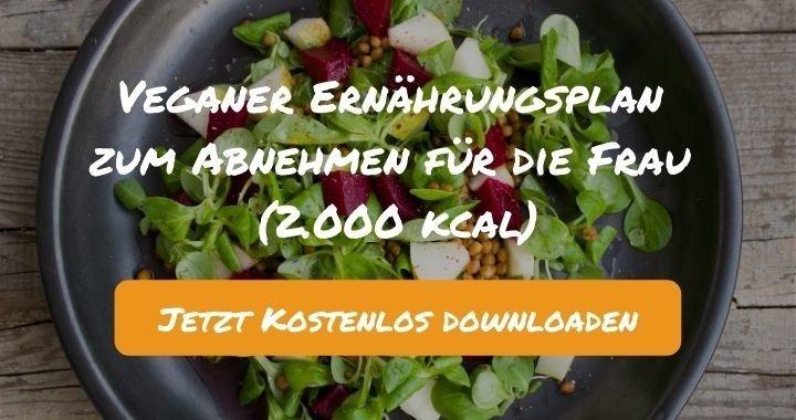 Veganer Ernährungsplan zum Abnehmen für die Frau (2.000 kcal) - Kostenlos als PDF zum Downloaden bei Natty Gains - Gesund ernähren leicht gemacht