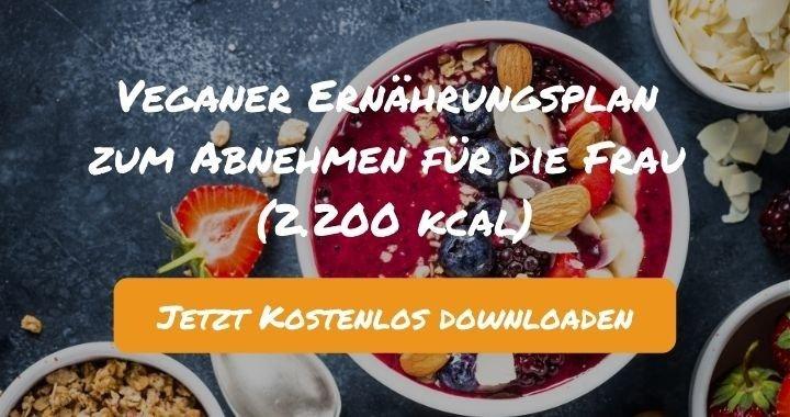 Veganer Ernährungsplan zum Abnehmen für die Frau (2.200 kcal) - Kostenlos als PDF zum Downloaden bei Natty Gains - Gesund ernähren leicht gemacht