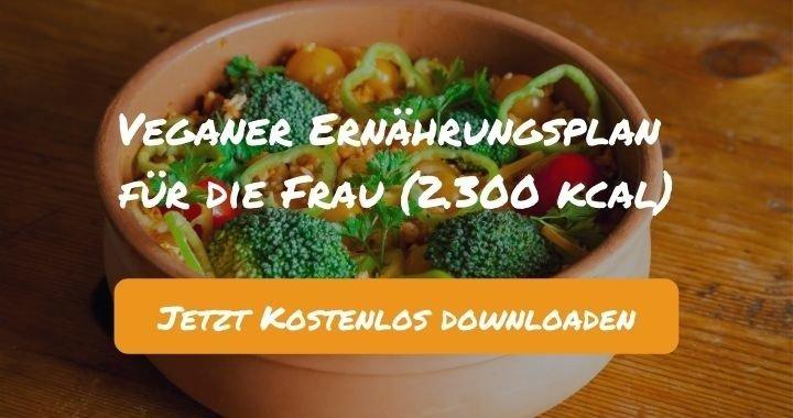 Veganer Ernährungsplan für die Frau (2.300 kcal) - Kostenlos als PDF zum Downloaden bei Natty Gains - Gesund ernähren leicht gemacht