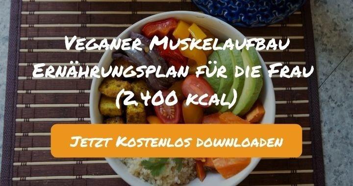 Veganer Muskelaufbau Ernährungsplan für die Frau (2.400 kcal) - Kostenlos als PDF zum Downloaden bei Natty Gains - Gesund ernähren leicht gemacht