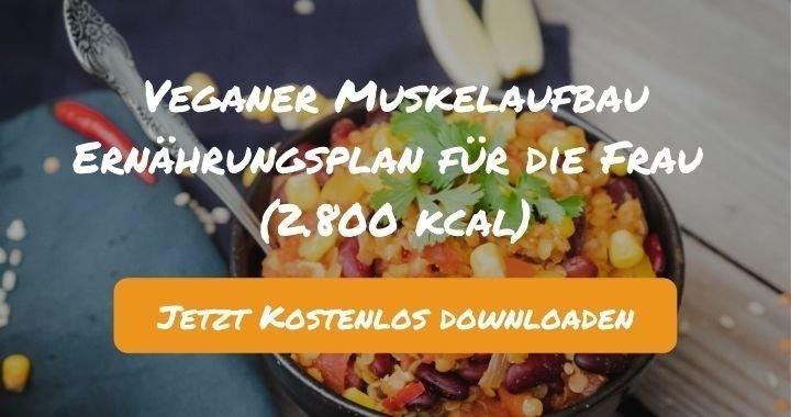 Veganer Muskelaufbau Ernährungsplan für die Frau (2.800 kcal) - Kostenlos als PDF zum Downloaden bei Natty Gains - Gesund ernähren leicht gemacht