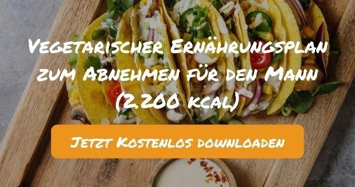 Vegetarischer Ernährungsplan zum Abnehmen für den Mann (2.200 kcal) - Kostenlos als PDF zum Downloaden bei Natty Gains - Gesund ernähren leicht gemacht