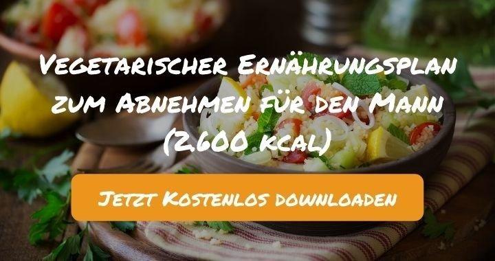 Vegetarischer Ernährungsplan zum Abnehmen für den Mann (2.600 kcal) - Kostenlos als PDF zum Downloaden bei Natty Gains - Gesund ernähren leicht gemacht