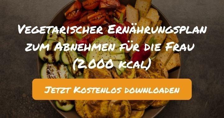 Vegetarischer Ernährungsplan zum Abnehmen für die Frau (2.000 kcal) - Kostenlos als PDF zum Downloaden bei Natty Gains - Gesund ernähren leicht gemacht