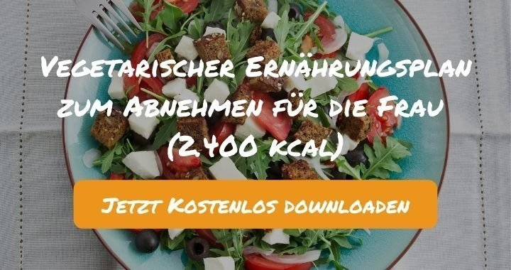 Vegetarischer Ernährungsplan zum Abnehmen für die Frau (2.400 kcal) - Kostenlos als PDF zum Downloaden bei Natty Gains - Gesund ernähren leicht gemacht