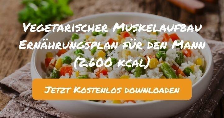Vegetarischer Muskelaufbau Ernährungsplan für den Mann (2.600 kcal) - Kostenlos als PDF zum Downloaden bei Natty Gains - Gesund ernähren leicht gemacht