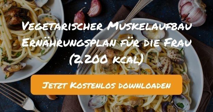 Vegetarischer Muskelaufbau Ernährungsplan für die Frau (2.200 kcal) - Kostenlos als PDF zum Downloaden bei Natty Gains - Gesund ernähren leicht gemacht