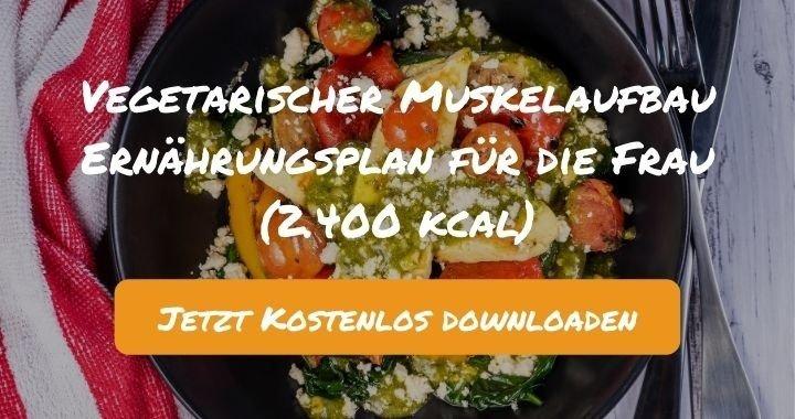 Vegetarischer Muskelaufbau Ernährungsplan für die Frau (2.400 kcal) - Kostenlos als PDF zum Downloaden bei Natty Gains - Gesund ernähren leicht gemacht
