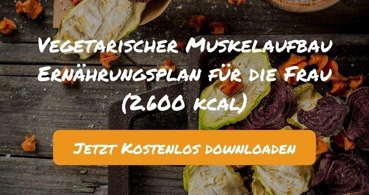 Vegetarischer Muskelaufbau Ernährungsplan für die Frau (2.600 kcal) - Kostenlos als PDF zum Downloaden bei Natty Gains - Gesund ernähren leicht gemacht